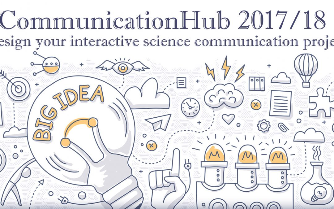 CALL: CommunicationHub 2017/18: Design your interactive science communication project